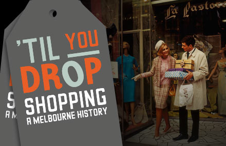 """Til You Drop"" shopping history @ State Library of Victoria"